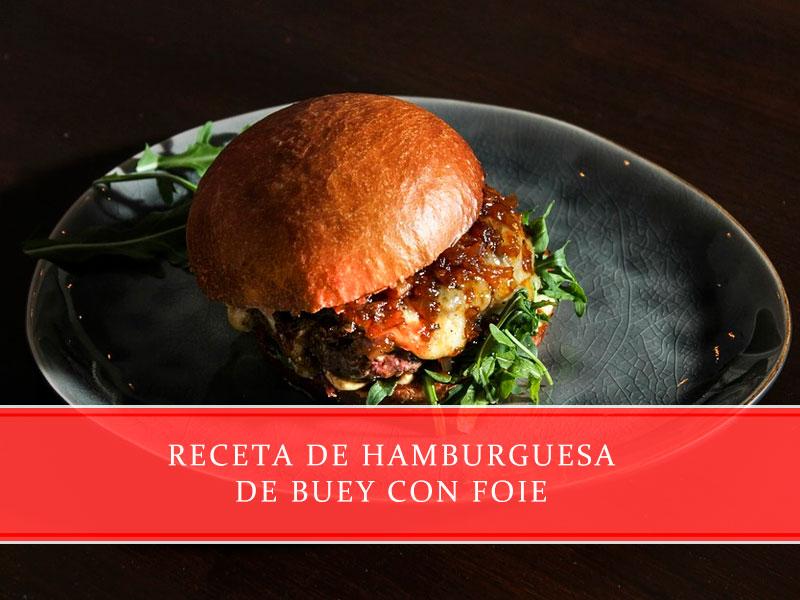 receta de hamburguesa de buey con foie - Carnicerías Juan Ortiz
